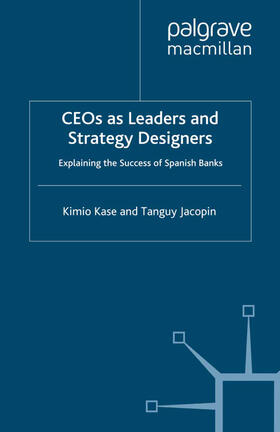 Kase / Jacopin | CEOs as Leaders and Strategy Designers: Explaining the Success of Spanish Banks | Buch | sack.de