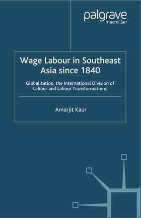 Kaur   Wage Labour in Southeast Asia Since 1840   Buch   sack.de