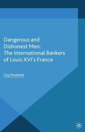 Rowlands | Dangerous and Dishonest Men: The International Bankers of Louis XIV's France | Buch | sack.de