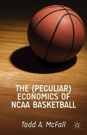 McFall   The (Peculiar) Economics of NCAA Basketball   Buch   sack.de