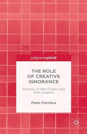 Formica | The Role of Creative Ignorance: Portraits of Path Finders and Path Creators | Buch | sack.de