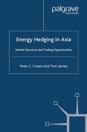 Fusaro / James | Energy Hedging in Asia: Market Structure and Trading Opportunities | Buch | sack.de
