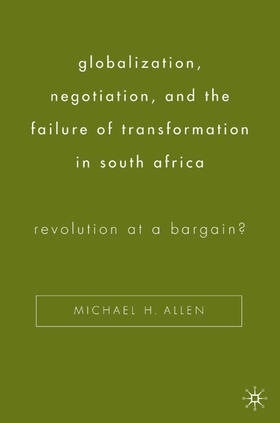 Allen   Globalization, Negotiation, and the Failure of Transformation in South Africa   Buch   sack.de