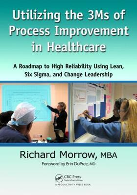 Morrow   Utilizing the 3Ms of Process Improvement in Healthcare   Buch   sack.de
