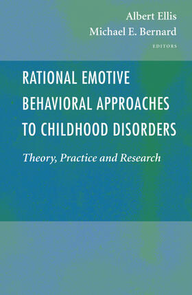 Ellis / Bernard   Rational Emotive Behavioral Approaches to Childhood Disorders   Buch   sack.de