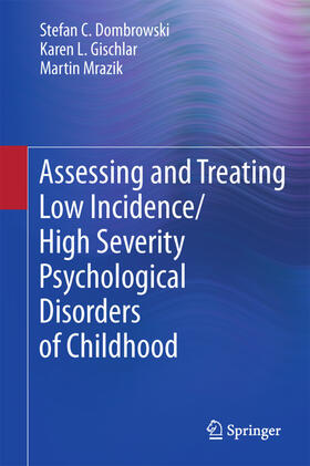 Dombrowski / Gischlar / Mrazik | Assessing and Treating Low Incidence / High Severity Psychological Disorders of Childhood | Buch | sack.de