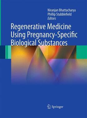 Bhattacharya / Stubblefield | Regenerative Medicine Using Pregnancy-Specific Biological Substances | Buch | sack.de