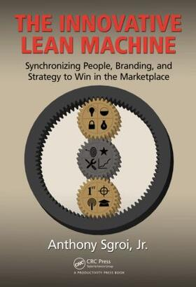 Sgroi, Jr. | The Innovative Lean Machine: Synchronizing People, Branding, and Strategy to Win in the Marketplace | Buch | sack.de