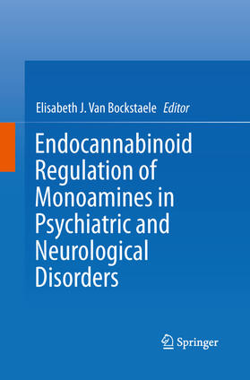 Van Bockstaele | Endocannabinoid Regulation of Monoamines in Psychiatric and Neurological Disorders | Buch | sack.de