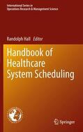 Hall |  Handbook of Healthcare System Scheduling | Buch |  Sack Fachmedien