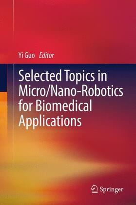 Guo | Selected Topics in Micro/Nano-robotics for Biomedical Applications | Buch | sack.de