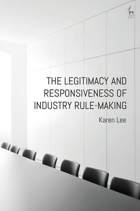 Lee   The Legitimacy and Responsiveness of Industry Rule-Making   Buch   sack.de