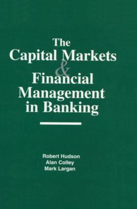 Hudson / Colley / Largan   The Capital Markets and Financial Management in Banking   Buch   sack.de