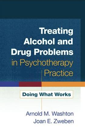Washton / Zweben | Treating Alcohol and Drug Problems in Psychotherapy Practice | Buch | sack.de