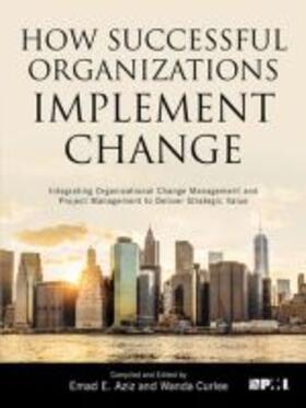 How Successful Organizations Implement Change: Integrating Organizational Change Management and Project Management to Deliver Strategic Value | Buch | sack.de