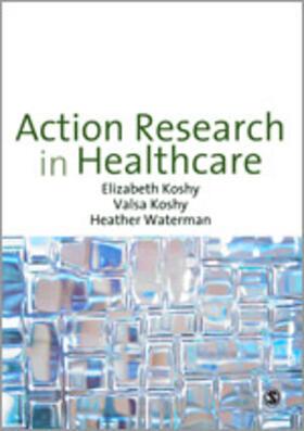 Koshy / Koshy / Waterman | Action Research in Healthcare | Buch | sack.de