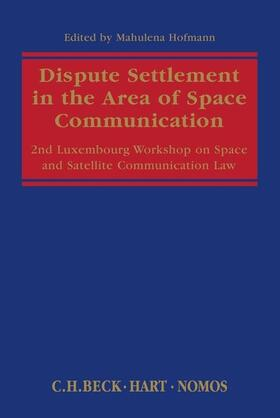 Hofmann | Dispute Settlement in the Area of Space Communication | Buch | sack.de