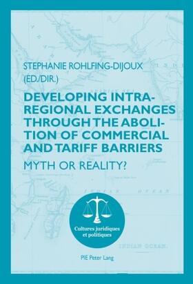 Rohlfing-Dijoux   Developing Intra-regional Exchanges through the Abolition of Commercial and Tariff Barriers / L'abolition des barrières commerciales et tarifaires dans la région de l'Océan indien   Buch   sack.de