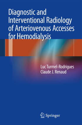 Renaud / Turmel-Rodrigues   Diagnostic and Interventional Radiology of Arteriovenous Accesses for Hemodialysis   Buch   sack.de