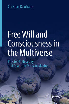 Schade   Free Will and Consciousness in the Multiverse   Buch   sack.de