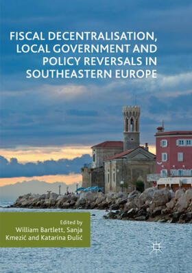 Bartlett / Kmezic / Ðulic | Fiscal Decentralisation, Local Government and Policy Reversals in Southeastern Europe | Buch | sack.de