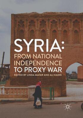 Matar / Kadri   Syria: From National Independence to Proxy War   Buch   sack.de