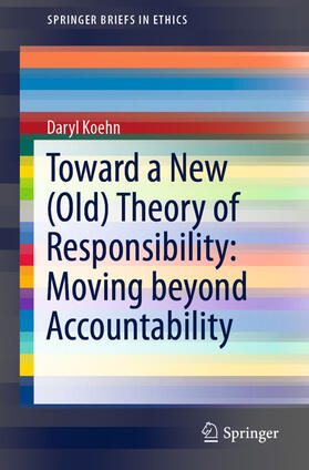 Koehn | Toward a New (Old) Theory of Responsibility: Moving beyond Accountability; . | Buch | sack.de