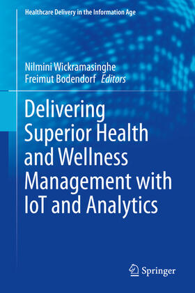 Bodendorf / Wickramasinghe | Delivering Superior Health and Wellness Management with IoT and Analytics | Buch | sack.de