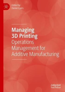 Eyers | Managing 3D Printing | Buch | sack.de