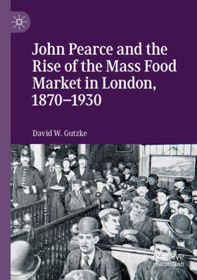 Gutzke   John Pearce and the Rise of the Mass Food Market in London, 1870-1930   Buch   sack.de