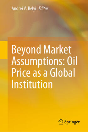 Belyi | Beyond Market Assumptions: Oil Price as a Global Institution | Buch | sack.de