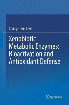 Chen | Xenobiotic Metabolic Enzymes: Bioactivation and Antioxidant Defense | Buch | sack.de