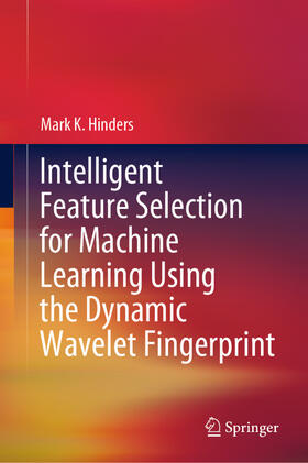 Hinders | Intelligent Feature Selection for Machine Learning Using the Dynamic Wavelet Fingerprint | Buch | sack.de