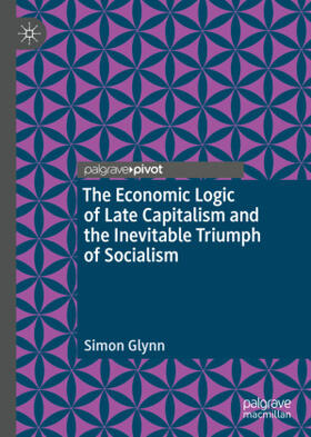 Glynn | The Economic Logic of Late Capitalism and the Inevitable Triumph of Socialism | Buch | sack.de