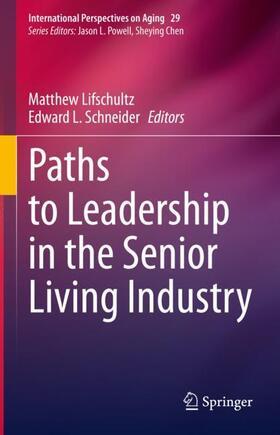 Lifschultz / Schneider | Paths to Leadership in the Senior Living Industry | Buch | sack.de