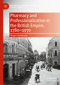 Anderson |  Pharmacy and Professionalization in the British Empire, 1780-1970 | Buch |  Sack Fachmedien