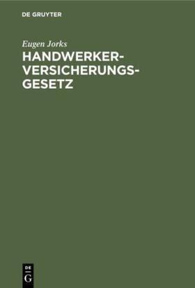 Jorks | Handwerkerversicherungsgesetz | Buch | sack.de