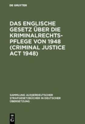 Das Englische Gesetz über die Kriminalrechtspflege von 1948 (Criminal Justice Act 1948)   Buch   sack.de