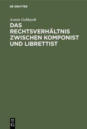 Gebhardt   Das Rechtsverhältnis zwischen Komponist und Librettist   Buch   sack.de
