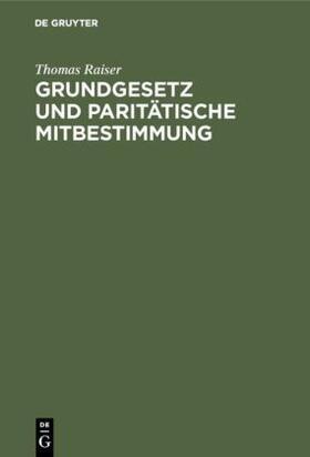Raiser | Grundgesetz und paritätische Mitbestimmung | Buch | sack.de