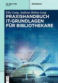 Bohne-Lang / Lang |  Praxishandbuch IT-Grundlagen für Bibliothekare | Buch |  Sack Fachmedien