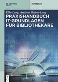 Lang / Bohne-Lang |  Praxishandbuch IT-Grundlagen für Bibliothekare | eBook | Sack Fachmedien