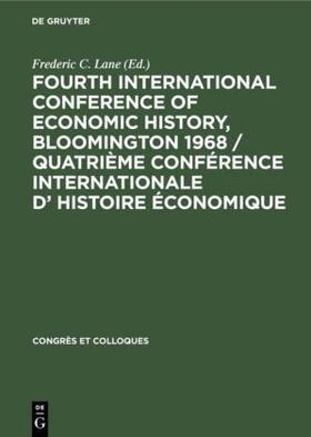 Lane | Fourth International Conference of Economic History, Bloomington 1968 / Quatrième Conférence Internationale d' Histoire Économique | Buch | sack.de