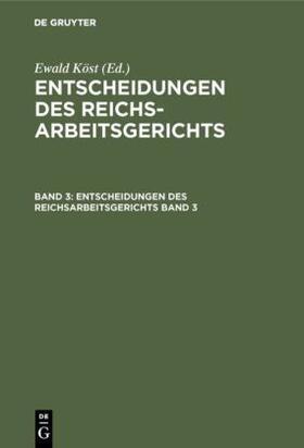 Köst | Entscheidungen des Reichsarbeitsgerichts. Band 3 | Buch | sack.de