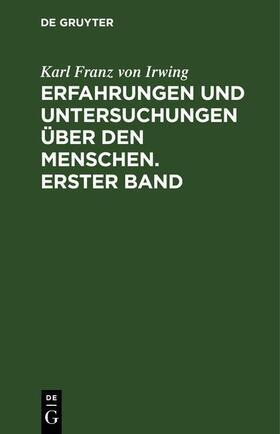 Irwing | Erfahrungen und Untersuchungen über den Menschen. Erster Band | Buch | sack.de