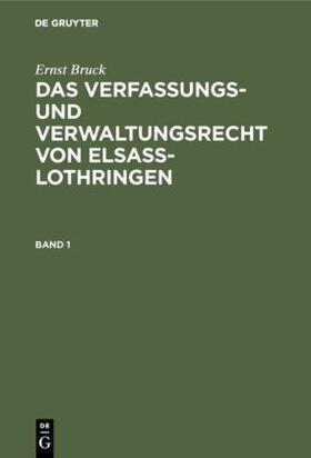 Bruck | Ernst Bruck: Das Verfassungs- und Verwaltungsrecht von Elsass-Lothringen. Band 1 | Buch | sack.de