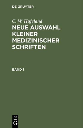 Hufeland | C. W. Hufeland: Neue Auswahl kleiner medizinischer Schriften. Band 1 | Buch | sack.de