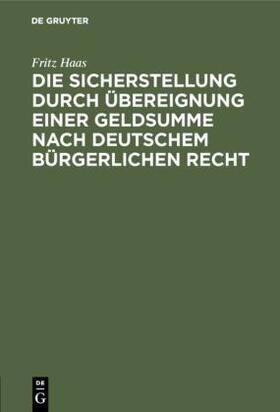 Haas | Die Sicherstellung durch Übereignung einer Geldsumme nach deutschem bürgerlichen Recht | Buch | sack.de
