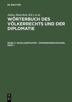 Hatschek / Strupp / Hatschek   Wörterbuch des Völkerrechts und der Diplomatie / Vasallenstaaten - Zwangsverschickung   Buch   sack.de