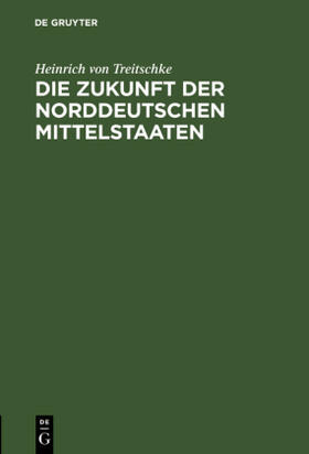 Treitschke   Die Zukunft der norddeutschen Mittelstaaten   Buch   sack.de